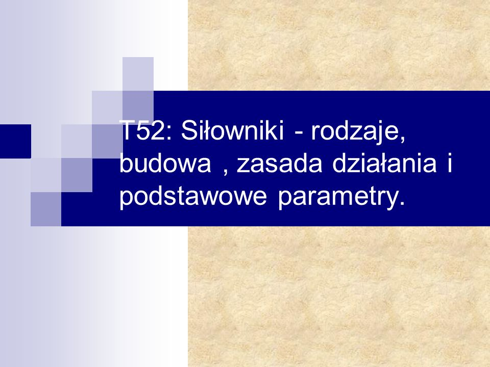 T52: Siłowniki - rodzaje, budowa, zasada działania i podstawowe parametry.