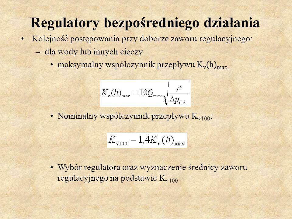 Regulatory bezpośredniego działania Kolejność postępowania przy doborze zaworu regulacyjnego: –dla wody lub innych cieczy maksymalny współczynnik prze