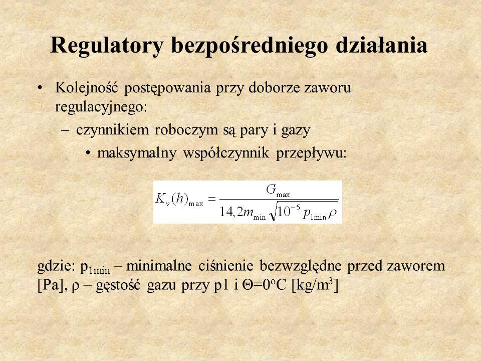 Regulatory bezpośredniego działania Kolejność postępowania przy doborze zaworu regulacyjnego: –czynnikiem roboczym są pary i gazy maksymalny współczyn