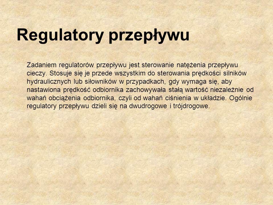 Regulatory przepływu Zadaniem regulatorów przepływu jest sterowanie natężenia przepływu cieczy. Stosuje się je przede wszystkim do sterowania prędkośc