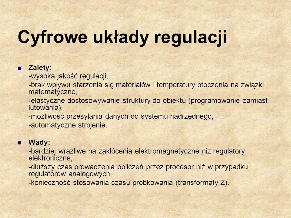 Cyfrowe układy regulacji Zalety: -wysoka jakość regulacji, -brak wpływu starzenia się materiałów i temperatury otoczenia na związki matematyczne, -ela