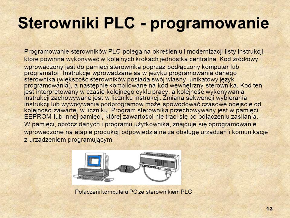 13 Sterowniki PLC - programowanie Programowanie sterowników PLC polega na określeniu i modernizacji listy instrukcji, które powinna wykonywać w kolejn