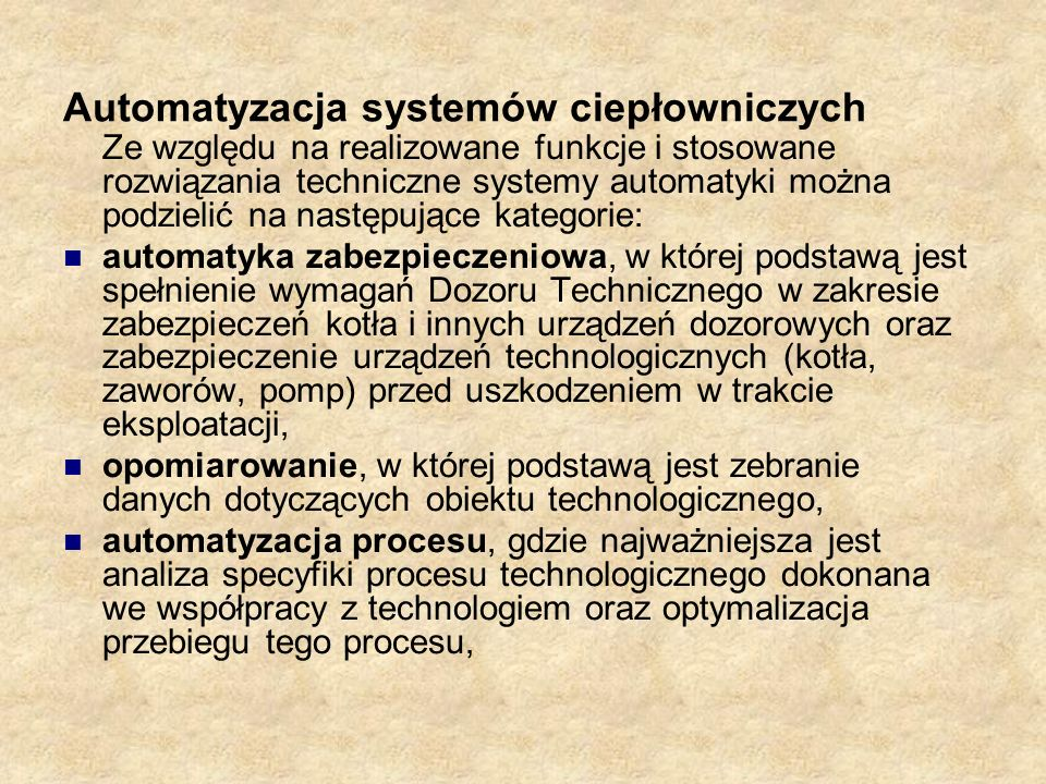 Automatyzacja systemów ciepłowniczych Ze względu na realizowane funkcje i stosowane rozwiązania techniczne systemy automatyki można podzielić na nastę