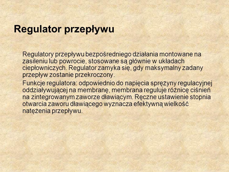 Regulator przepływu Regulatory przepływu bezpośredniego działania montowane na zasileniu lub powrocie, stosowane są głównie w układach ciepłowniczych.