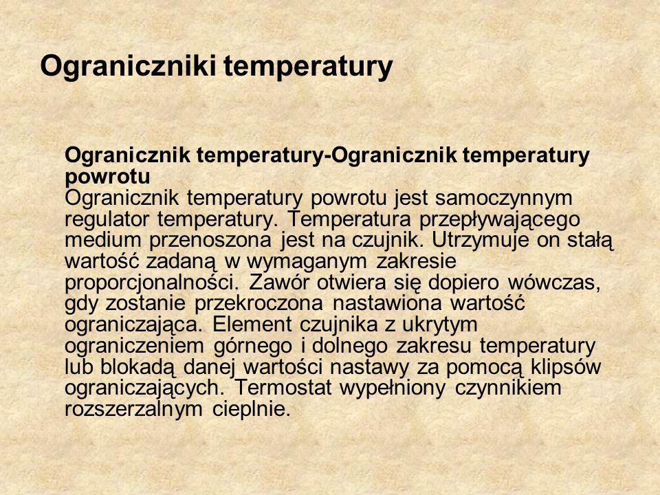 Ograniczniki temperatury Ogranicznik temperatury-Ogranicznik temperatury powrotu Ogranicznik temperatury powrotu jest samoczynnym regulator temperatur