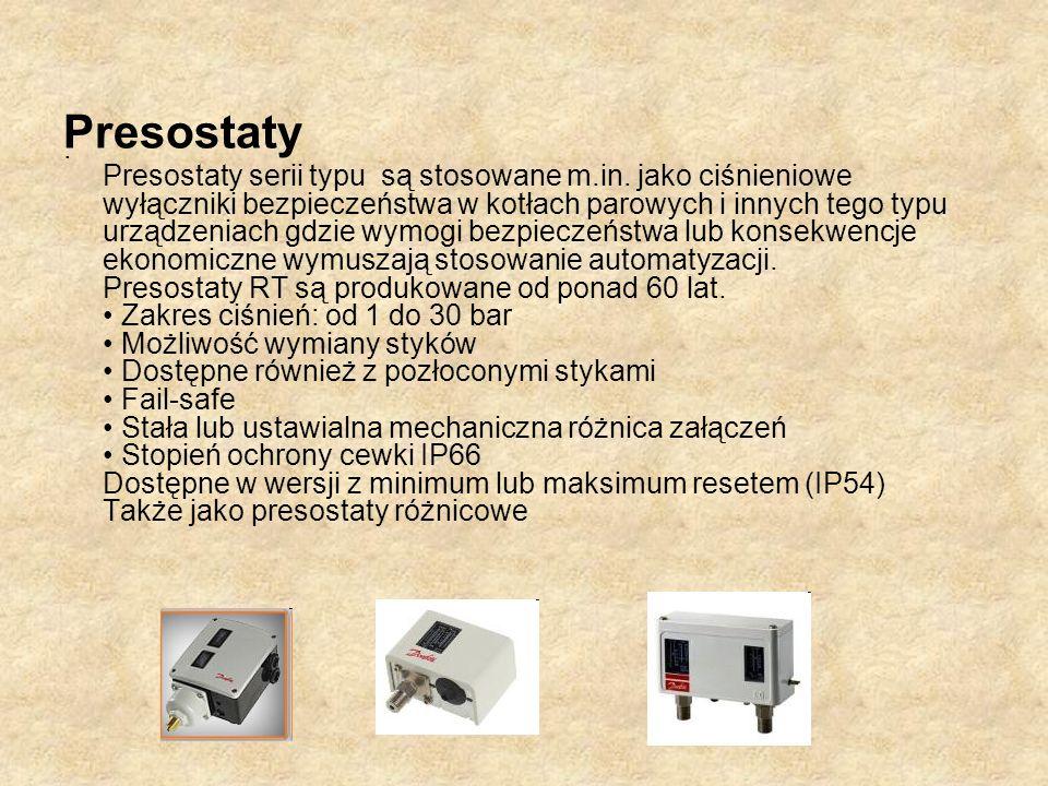 Presostaty. Presostaty serii typu są stosowane m.in. jako ciśnieniowe wyłączniki bezpieczeństwa w kotłach parowych i innych tego typu urządzeniach gdz