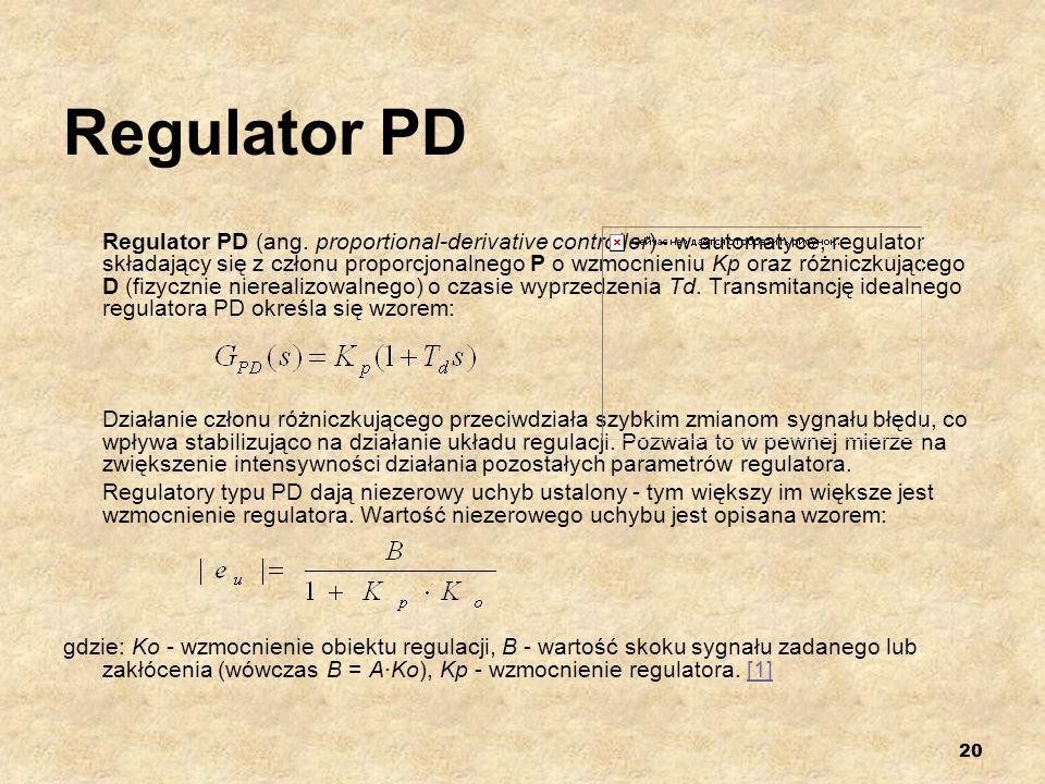 20 Regulator PD Regulator PD (ang. proportional-derivative controller) - w automatyce, regulator składający się z członu proporcjonalnego P o wzmocnie