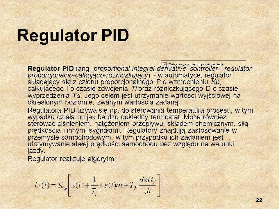 22 Regulator PID Regulator PID (ang. proportional-integral-derivative controller - regulator proporcjonalno-całkująco-różniczkujący) - w automatyce, r