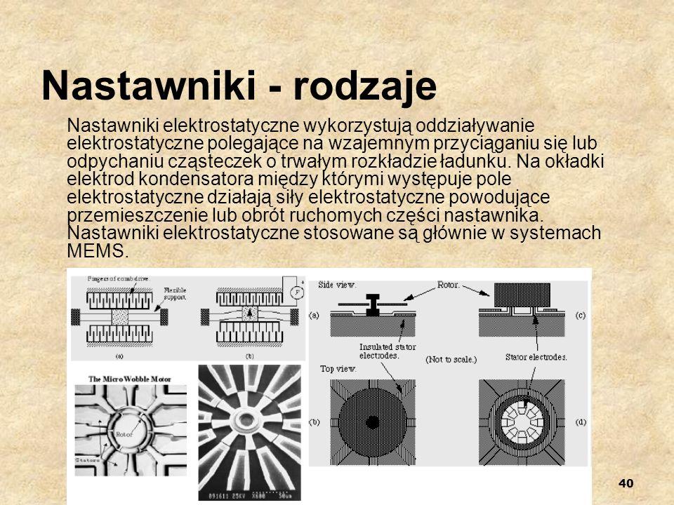 40 Nastawniki - rodzaje Nastawniki elektrostatyczne wykorzystują oddziaływanie elektrostatyczne polegające na wzajemnym przyciąganiu się lub odpychani
