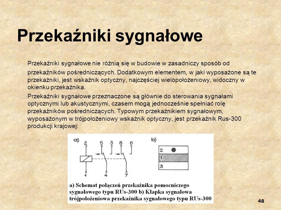 48 Przekaźniki sygnałowe Przekaźniki sygnałowe nie różnią się w budowie w zasadniczy sposób od przekaźników pośredniczących. Dodatkowym elementem, w j