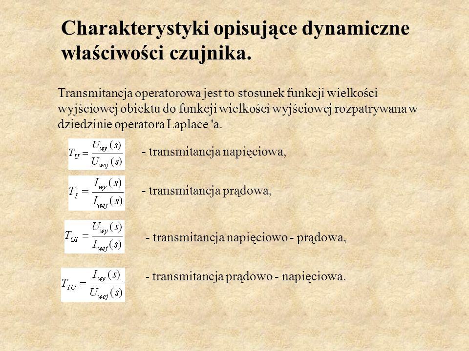 Charakterystyki opisujące dynamiczne właściwości czujnika. Transmitancja operatorowa jest to stosunek funkcji wielkości wyjściowej obiektu do funkcji