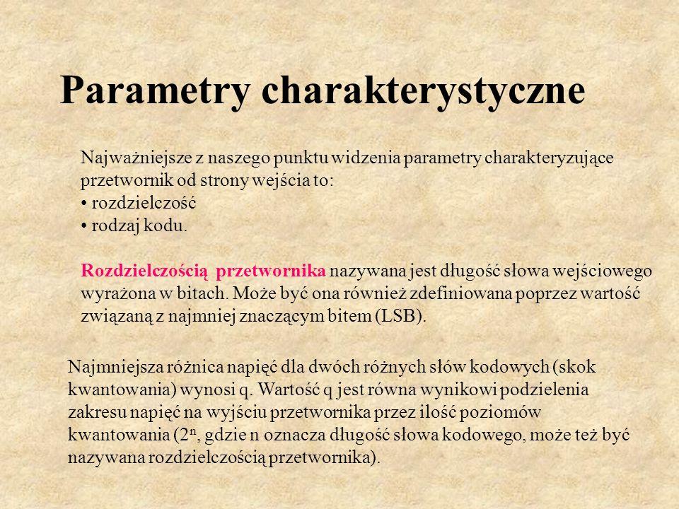 Parametry charakterystyczne Najważniejsze z naszego punktu widzenia parametry charakteryzujące przetwornik od strony wejścia to: rozdzielczość rodzaj
