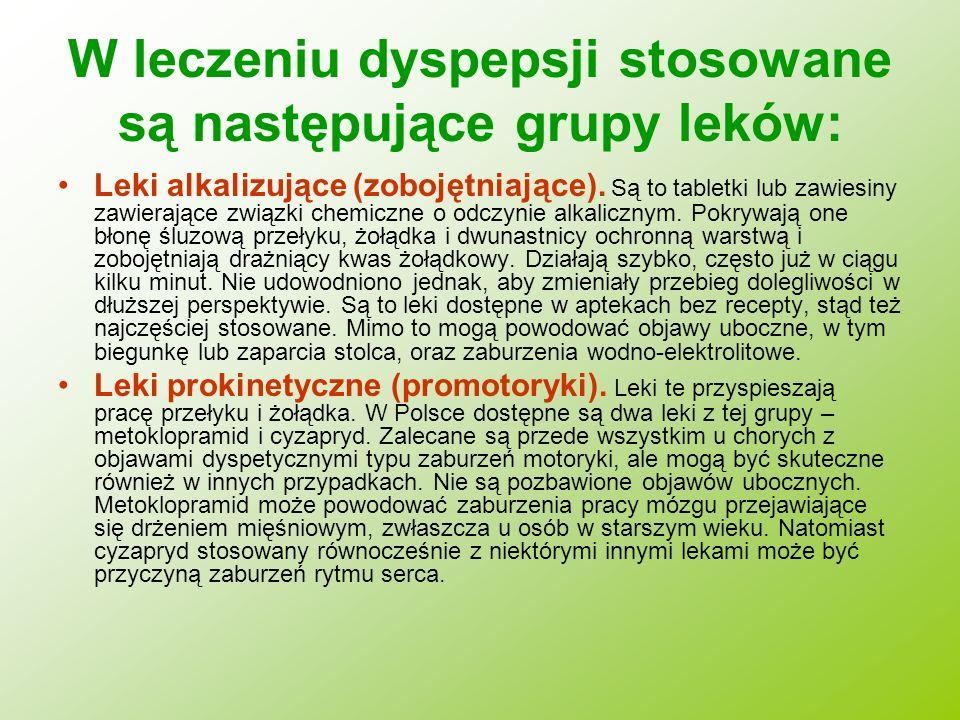 W leczeniu dyspepsji stosowane są następujące grupy leków: Leki alkalizujące (zobojętniające). Są to tabletki lub zawiesiny zawierające związki chemic