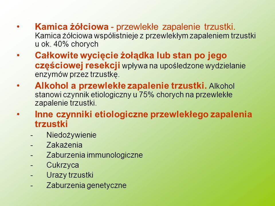 Kamica żółciowa - przewlekłe zapalenie trzustki. Kamica żółciowa współistnieje z przewlekłym zapaleniem trzustki u ok. 40% chorych Całkowite wycięcie