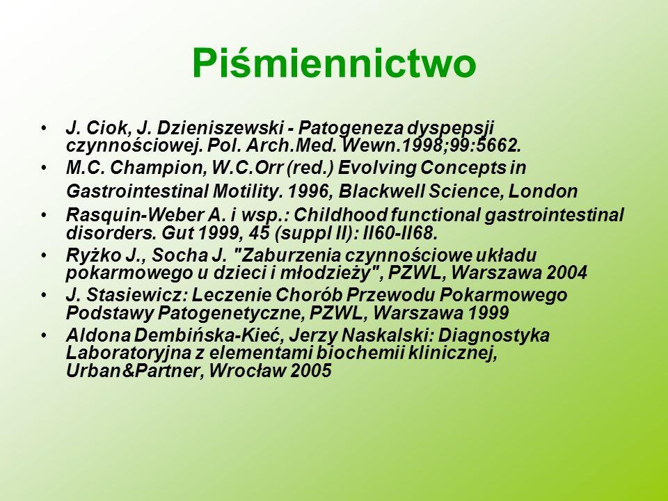 Piśmiennictwo J. Ciok, J. Dzieniszewski - Patogeneza dyspepsji czynnościowej. Pol. Arch.Med. Wewn.1998;99:5662. M.C. Champion, W.C.Orr (red.) Evolving