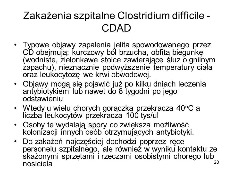 20 Zakażenia szpitalne Clostridium difficile - CDAD Typowe objawy zapalenia jelita spowodowanego przez CD obejmują: kurczowy ból brzucha, obfitą biegu