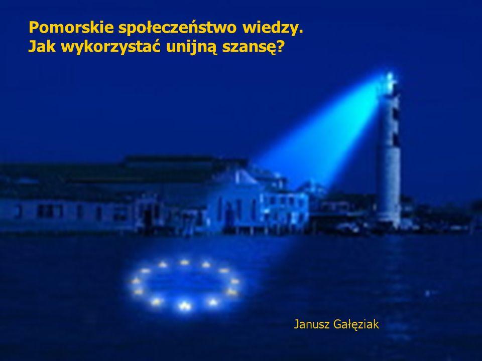 Pomorskie społeczeństwo wiedzy. Jak wykorzystać unijną szansę Janusz Gałęziak