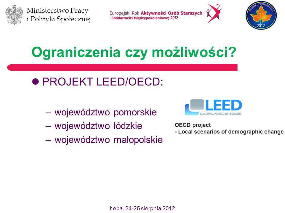 Łeba, 24-25 sierpnia 2012 Ministerstwo Pracy i Polityki Społecznej Ograniczenia czy możliwości? PROJEKT LEED/OECD: –województwo pomorskie –województwo