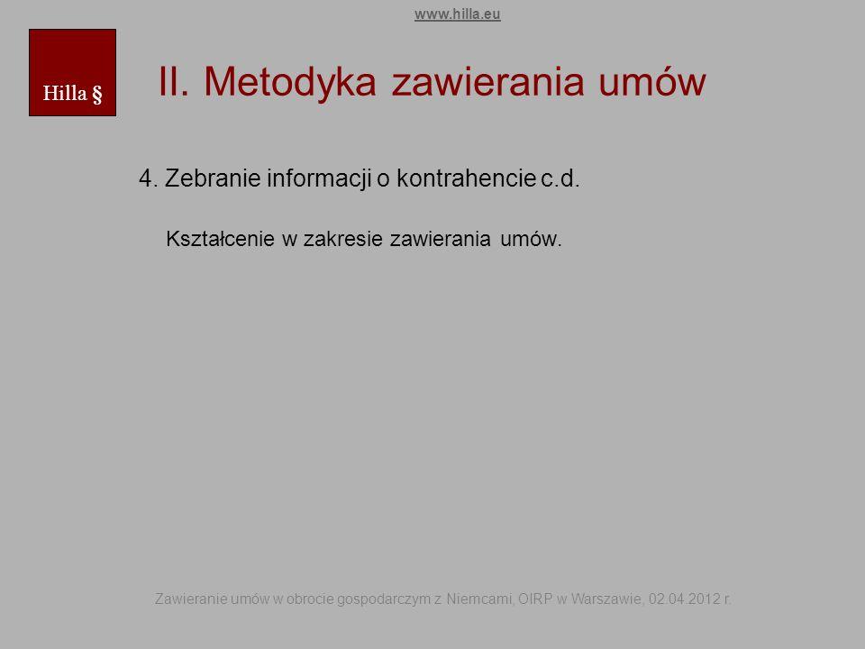 II. Metodyka zawierania umów 4. Zebranie informacji o kontrahencie c.d. Kształcenie w zakresie zawierania umów. Hilla § www.hilla.eu Zawieranie umów w