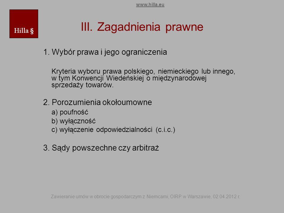 III. Zagadnienia prawne 1. Wybór prawa i jego ograniczenia Kryteria wyboru prawa polskiego, niemieckiego lub innego, w tym Konwencji Wiedeńskiej o mię