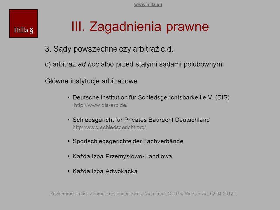 III. Zagadnienia prawne 3. Sądy powszechne czy arbitraż c.d. c) arbitraż ad hoc albo przed stałymi sądami polubownymi Główne instytucje arbitrażowe De