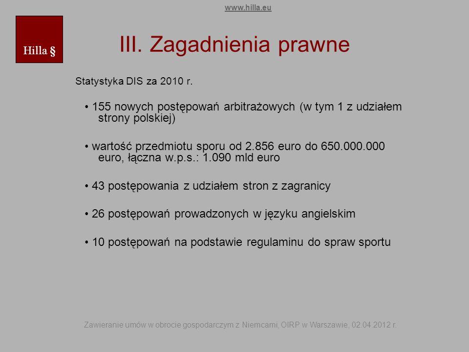 III. Zagadnienia prawne Statystyka DIS za 2010 r. 155 nowych postępowań arbitrażowych (w tym 1 z udziałem strony polskiej) wartość przedmiotu sporu od