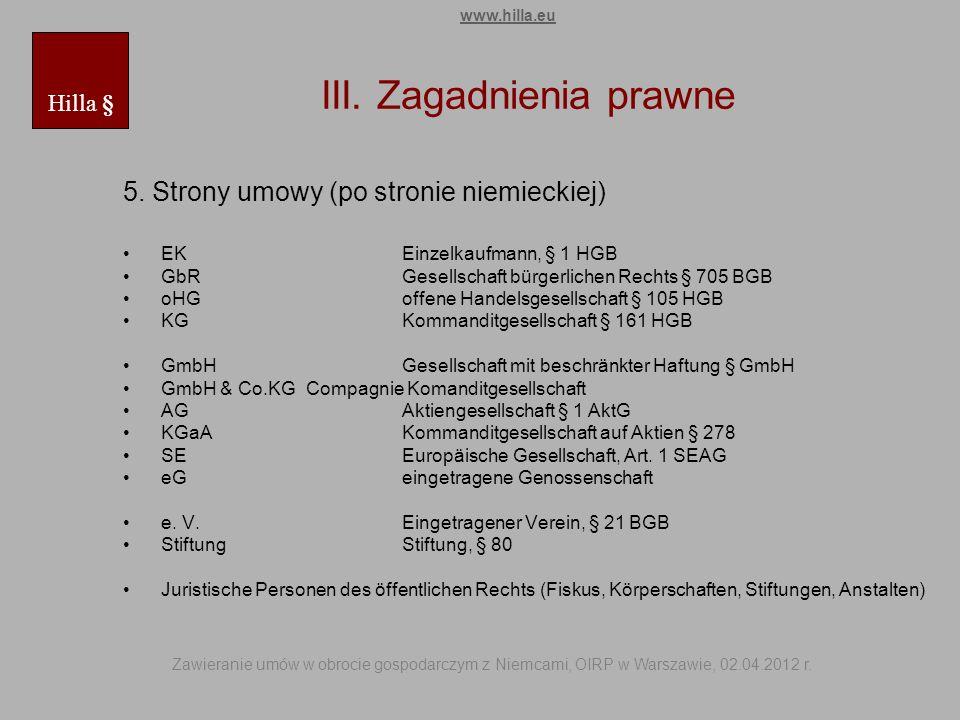 III. Zagadnienia prawne 5. Strony umowy (po stronie niemieckiej) EKEinzelkaufmann, § 1 HGB GbRGesellschaft bürgerlichen Rechts § 705 BGB oHGoffene Han
