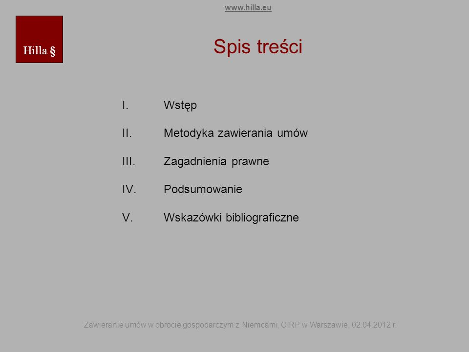 Spis treści I.Wstęp II.Metodyka zawierania umów III.Zagadnienia prawne IV.Podsumowanie V.Wskazówki bibliograficzne Hilla § www.hilla.eu Zawieranie umó