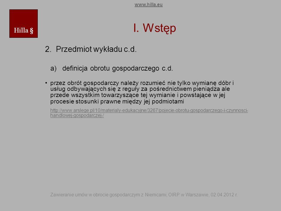I. Wstęp 2. Przedmiot wykładu c.d. a) definicja obrotu gospodarczego c.d. przez obrót gospodarczy należy rozumieć nie tylko wymianę dóbr i usług odbyw