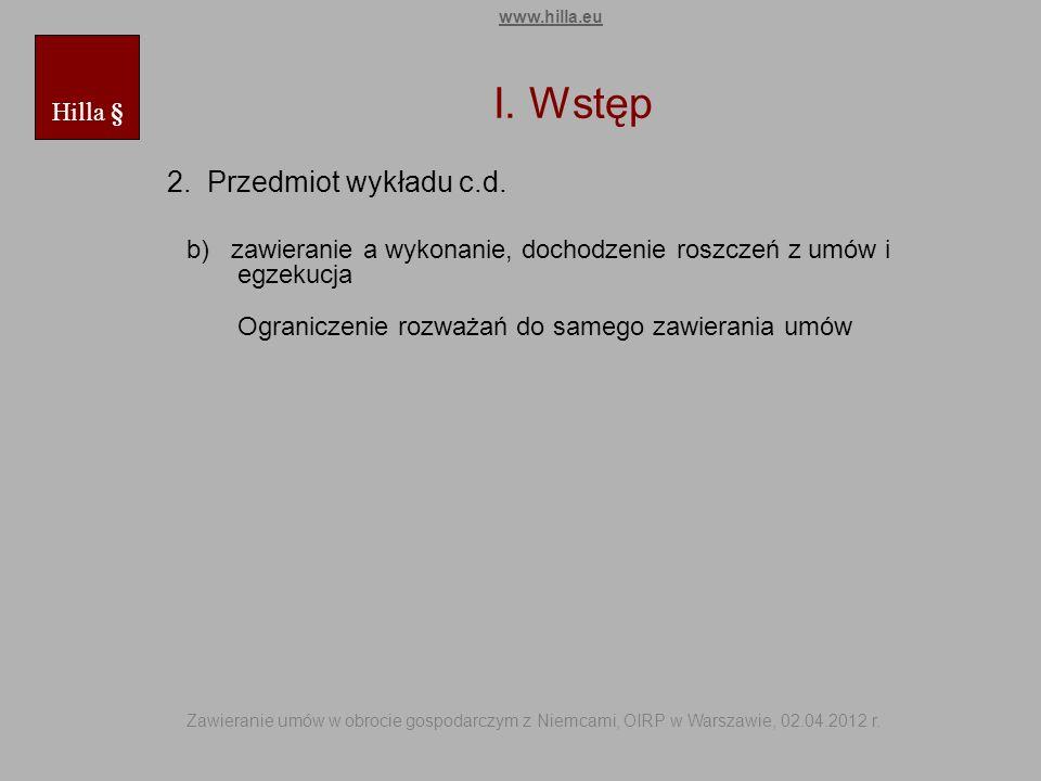 I. Wstęp 2. Przedmiot wykładu c.d. b) zawieranie a wykonanie, dochodzenie roszczeń z umów i egzekucja Ograniczenie rozważań do samego zawierania umów