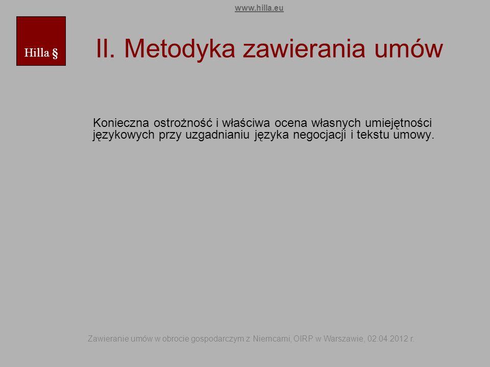 II. Metodyka zawierania umów Konieczna ostrożność i właściwa ocena własnych umiejętności językowych przy uzgadnianiu języka negocjacji i tekstu umowy.