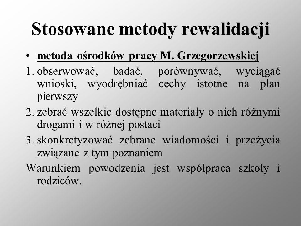 Stosowane metody rewalidacji metoda ośrodków pracy M. Grzegorzewskiej 1.obserwować, badać, porównywać, wyciągać wnioski, wyodrębniać cechy istotne na