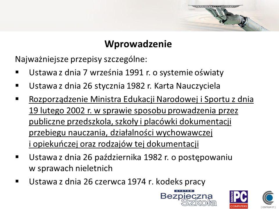 Wprowadzenie Najważniejsze przepisy szczególne: Ustawa z dnia 7 września 1991 r. o systemie oświaty Ustawa z dnia 26 stycznia 1982 r. Karta Nauczyciel