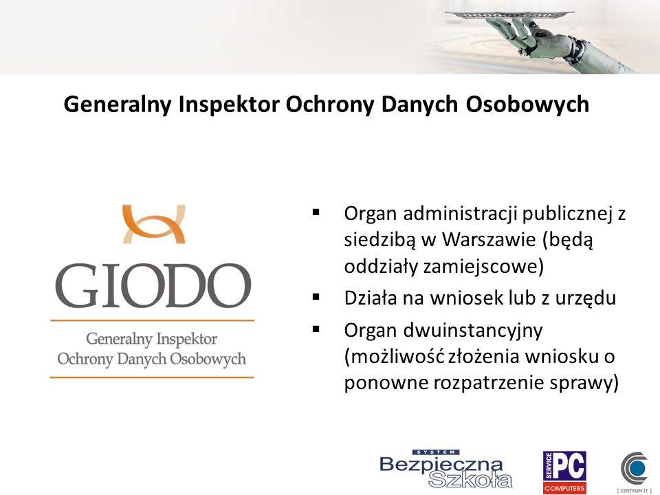 Generalny Inspektor Ochrony Danych Osobowych Organ administracji publicznej z siedzibą w Warszawie (będą oddziały zamiejscowe) Działa na wniosek lub z