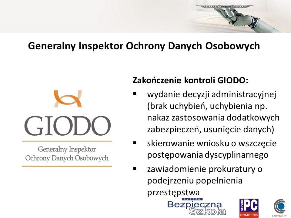 Generalny Inspektor Ochrony Danych Osobowych Zakończenie kontroli GIODO: wydanie decyzji administracyjnej (brak uchybień, uchybienia np. nakaz zastoso