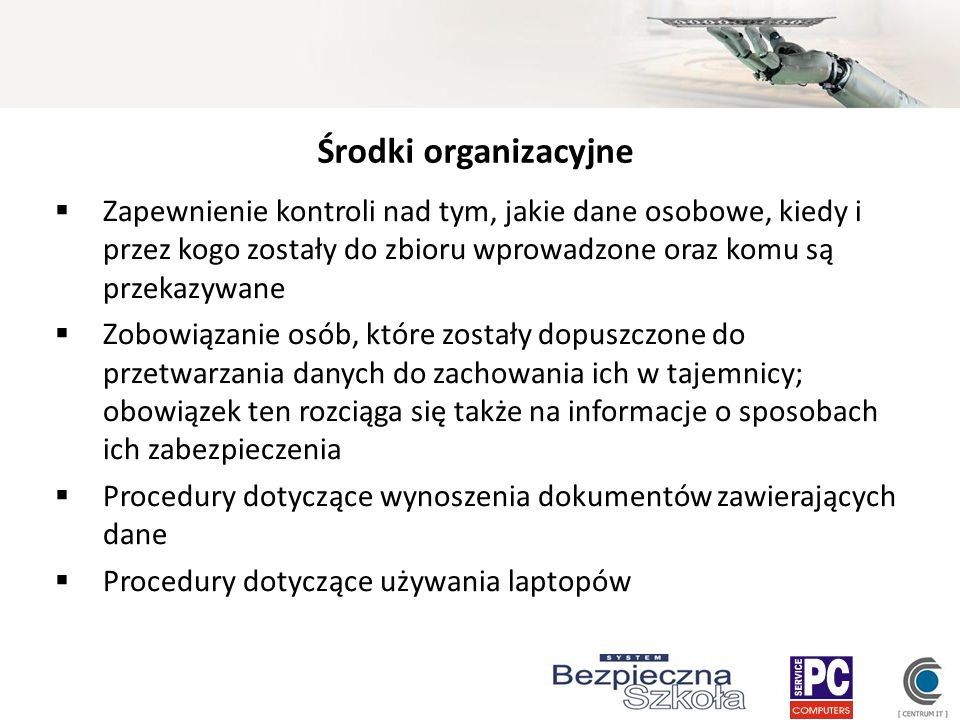 Środki organizacyjne Zapewnienie kontroli nad tym, jakie dane osobowe, kiedy i przez kogo zostały do zbioru wprowadzone oraz komu są przekazywane Zobo