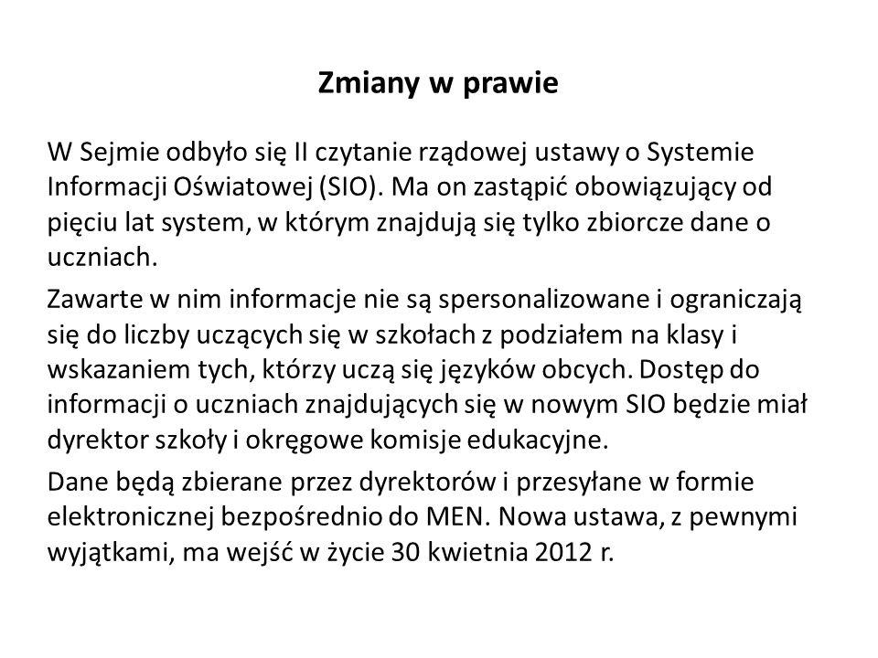 Zmiany w prawie W Sejmie odbyło się II czytanie rządowej ustawy o Systemie Informacji Oświatowej (SIO). Ma on zastąpić obowiązujący od pięciu lat syst