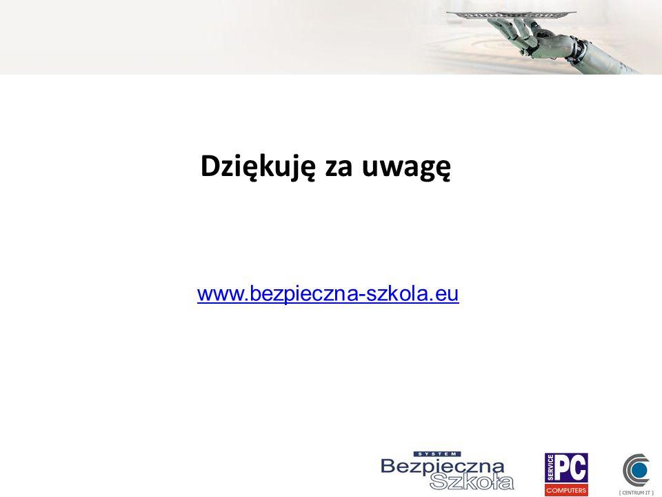 Dziękuję za uwagę www.bezpieczna-szkola.eu
