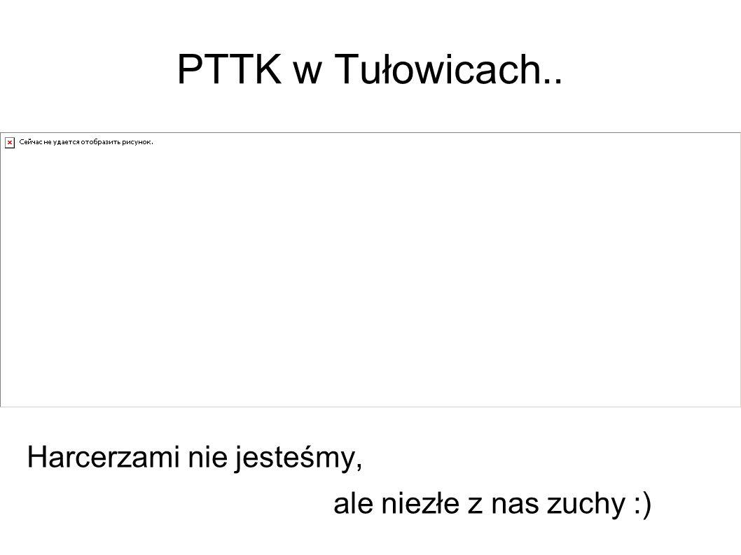 PTTK w Tułowicach.. Harcerzami nie jesteśmy, ale niezłe z nas zuchy :)