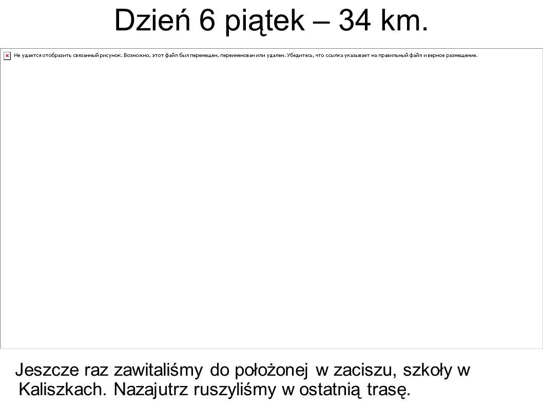Dzień 6 piątek – 34 km. Jeszcze raz zawitaliśmy do położonej w zaciszu, szkoły w Kaliszkach.