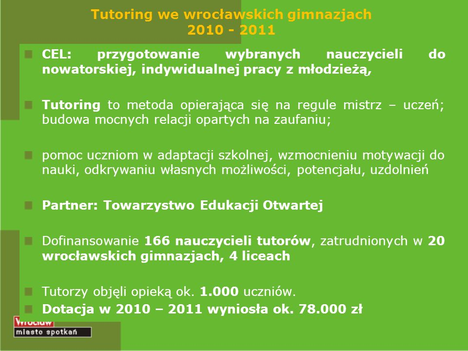Tutoring we wrocławskich gimnazjach 2010 - 2011 CEL: przygotowanie wybranych nauczycieli do nowatorskiej, indywidualnej pracy z młodzieżą, Tutoring to