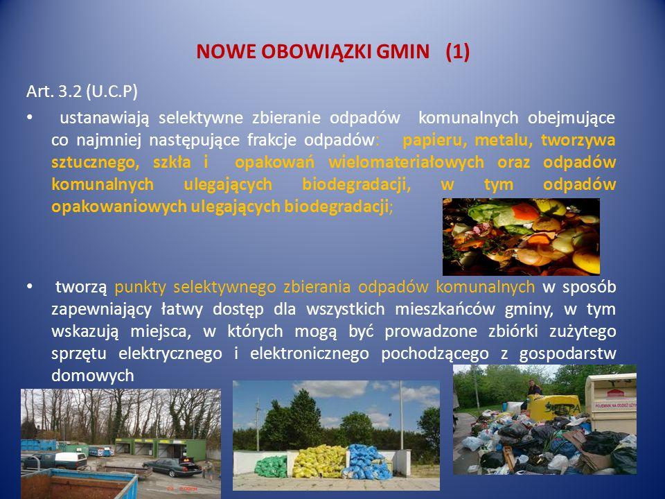 NOWE OBOWIĄZKI GMIN (1) Art. 3.2 (U.C.P) ustanawiają selektywne zbieranie odpadów komunalnych obejmujące co najmniej następujące frakcje odpadów: papi