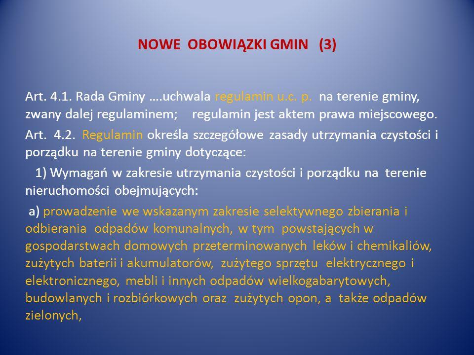 NOWE OBOWIĄZKI GMIN (3) Art. 4.1. Rada Gminy ….uchwala regulamin u.c. p. na terenie gminy, zwany dalej regulaminem; regulamin jest aktem prawa miejsco