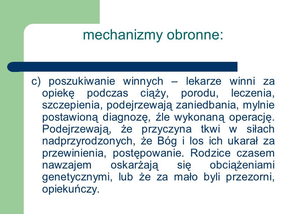 mechanizmy obronne: c) poszukiwanie winnych – lekarze winni za opiekę podczas ciąży, porodu, leczenia, szczepienia, podejrzewają zaniedbania, mylnie p