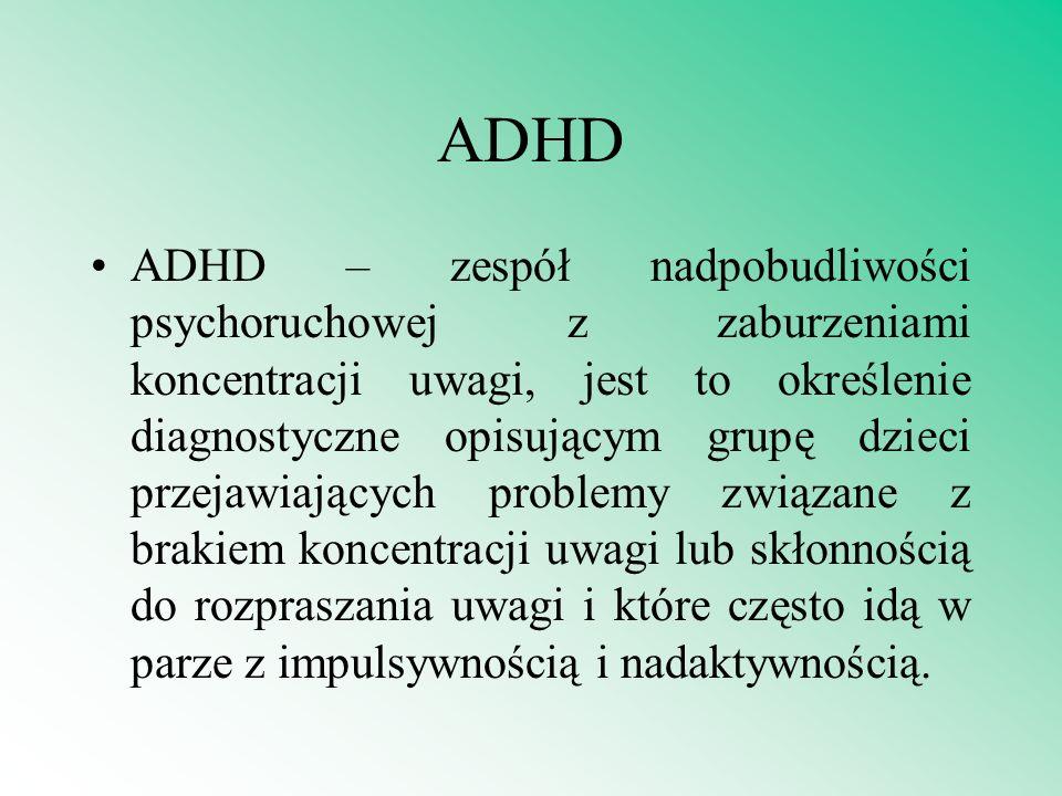 ADHD ADHD – zespół nadpobudliwości psychoruchowej z zaburzeniami koncentracji uwagi, jest to określenie diagnostyczne opisującym grupę dzieci przejawi
