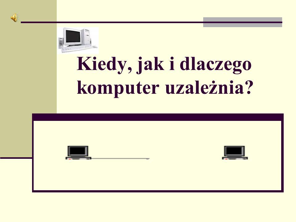 Kiedy, jak i dlaczego komputer uzależnia?