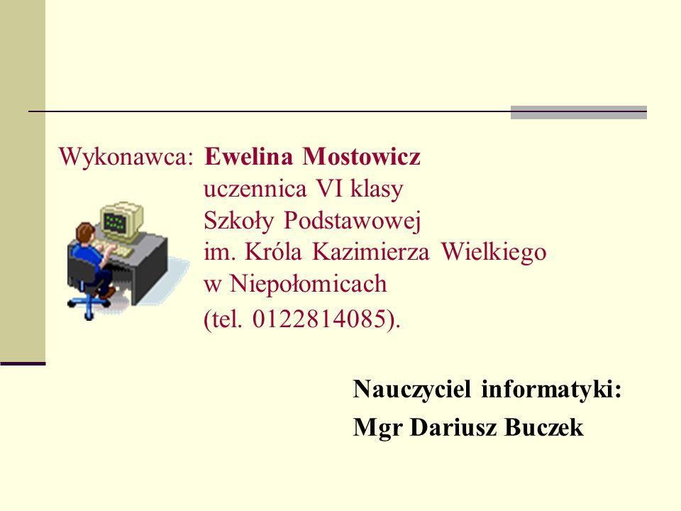 Wykonawca: Ewelina Mostowicz uczennica VI klasy Szkoły Podstawowej im. Króla Kazimierza Wielkiego w Niepołomicach (tel. 0122814085). Nauczyciel inform