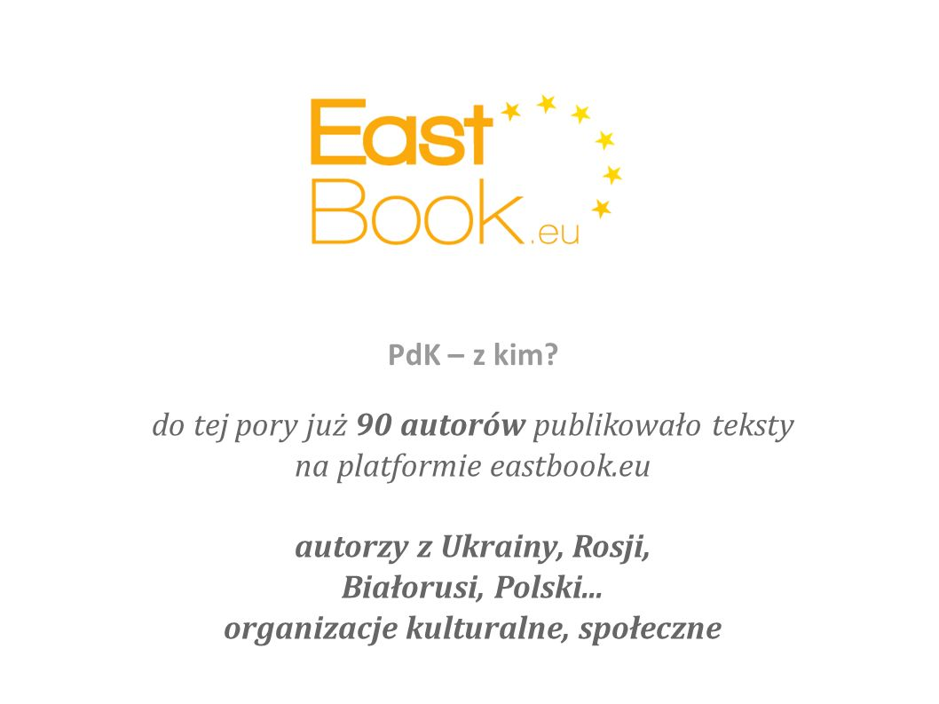 do tej pory już 90 autorów publikowało teksty na platformie eastbook.eu autorzy z Ukrainy, Rosji, Białorusi, Polski...