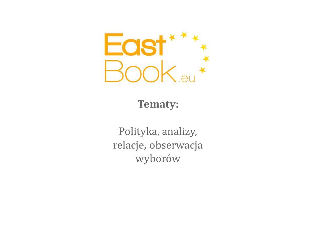 Tematy: Polityka, analizy, relacje, obserwacja wyborów