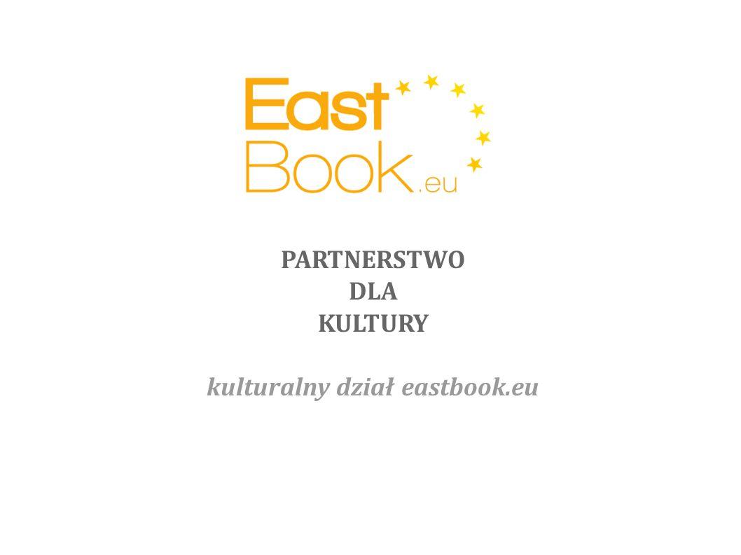 PARTNERSTWO DLA KULTURY Rozbudzenie wzajemnej ciekawości krajów Europy Środkowo-Wschodniej Zacieśnienie współpracy w regionie Partnerstwa Wschodniego